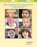 """Bâtir la résilience chez les jeunes enfants [ressource électronique] : pour les parents de jeunes enfants, de la naissance à l""""âge de six ans"""
