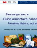 Bien manger avec le Guide alimentaire canadien [ressource électronique] : Premières Nations, Inuit et Métis : introduction au Guide