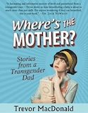 Where's the mother : stories from a transgender dad