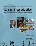 Un manuel de terrain interorganisations sur la santé reproductive en situation de crise humanitaire [ressource électronique]