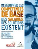 Développer les compétences de base des salariés, des solutions existent [ressource électronique] : édition pour les acteurs de l'entreprise