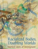Racialized bodies, disabling worlds : storied lives of immigrant Muslim women