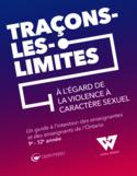 Traçons les limites à l'égard de la violence à caractère sexuel [ressource électronique] : un guide à l'intention des enseignantes et des enseignants de l'Ontario 9e-12e année
