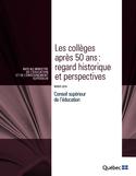 Les collèges après 50 ans : regard historique et perspectives : avis au ministre de l'éducation et de l'enseignement supérieur