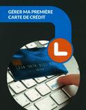 Gérer ma première carte de crédit [ressource électronique]