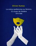 La scène québécoise au féminin, 12 coups de théâtre 1974-1988