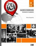 Par ici : cahier d'exercices : grammaire et vocabulaire : B1 CECR, 5-6 échelle québécoise
