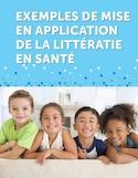 Exemples de mise en application de la littératie en santé [ressource électronique]