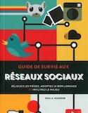 Guide de survie aux réseaux sociaux : déjouez les pièges, adoptez le bon langage et infiltrez le milieu