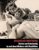 Disabled mothers : stories and scholarship by and about mothers with disabilities