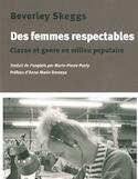 Des femmes respectables : classe et genre en milieu populaire