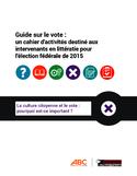 Guide sur le vote [ressource électronique] : un cahier d'activités destiné aux intervenants en littératie pour l'élection fédérale de 2015