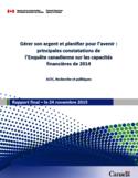 Gérer son argent et planifier pour l'avenir [resssource électronique] : principales constatations de l'Enquête canadienne sur les capacités financièresde 2014 : rapport final