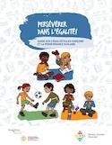 Persévérer dans l'égalité : guide sur l'égalité filles-garçons et la persévérance scolaire