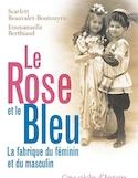 Le rose et le bleu : la fabrique du féminin et du masculin